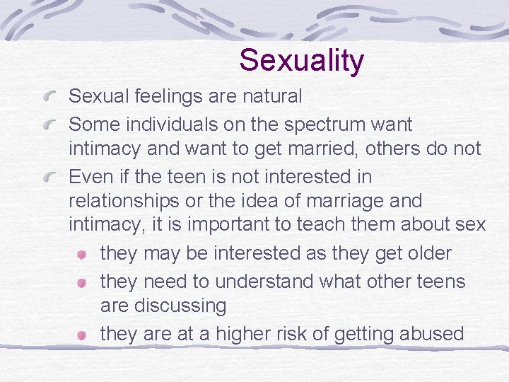 Sexuality Sexual feelings are natural Some individuals on the spectrum want intimacy and want