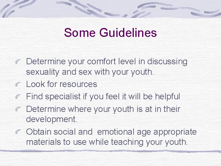 Some Guidelines Determine your comfort level in discussing sexuality and sex with your youth.