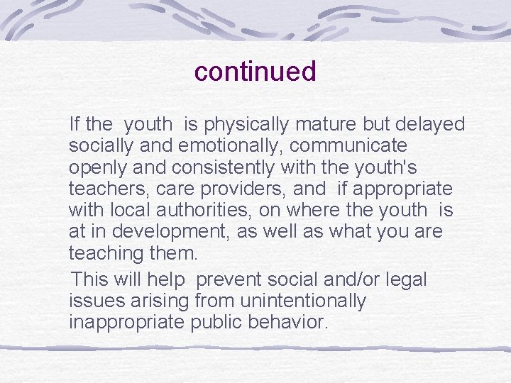 continued If the youth is physically mature but delayed socially and emotionally, communicate openly