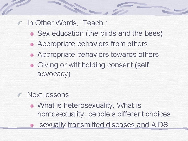 In Other Words, Teach : Sex education (the birds and the bees) Appropriate behaviors