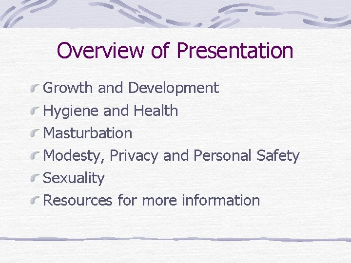 Overview of Presentation Growth and Development Hygiene and Health Masturbation Modesty, Privacy and Personal