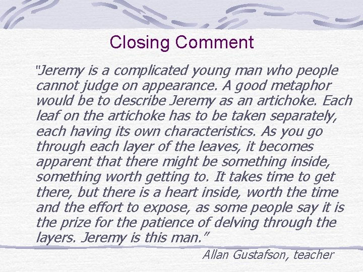 """Closing Comment """"Jeremy is a complicated young man who people cannot judge on appearance."""