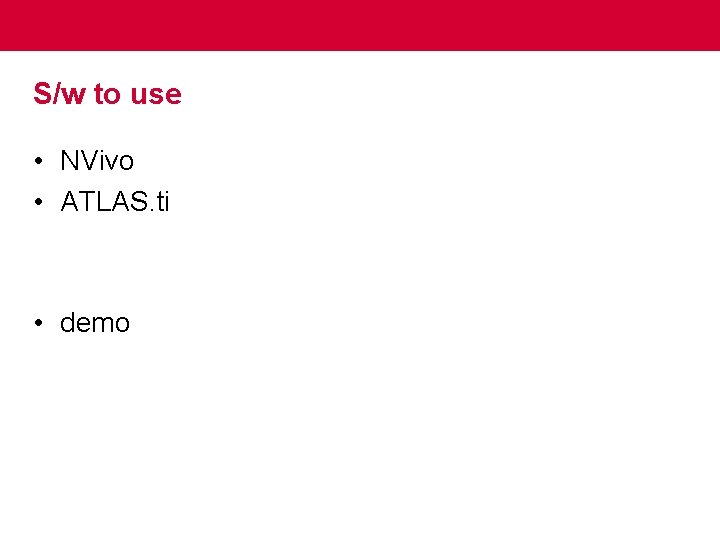 S/w to use • NVivo • ATLAS. ti • demo