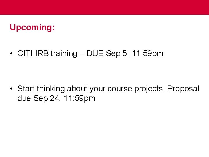 Upcoming: • CITI IRB training – DUE Sep 5, 11: 59 pm • Start