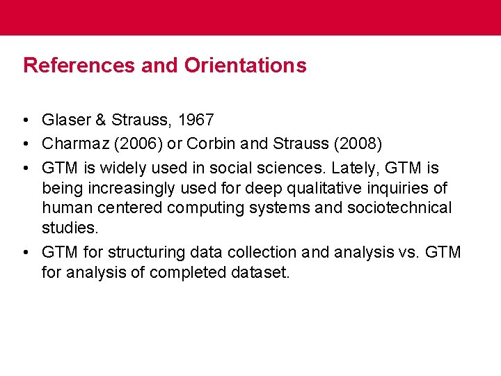 References and Orientations • Glaser & Strauss, 1967 • Charmaz (2006) or Corbin and
