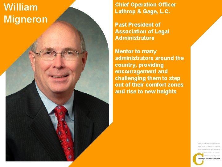 William Migneron Chief Operation Officer Lathrop & Gage, L. C. Past President of Association