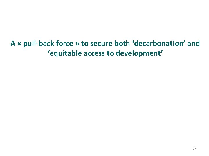 A « pull-back force » to secure both 'decarbonation' and 'equitable access to development'