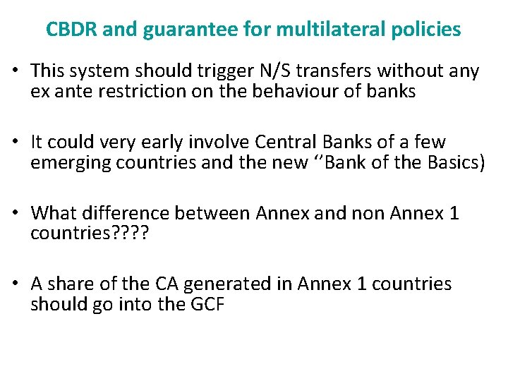 CBDR and guarantee for multilateral policies • This system should trigger N/S transfers without