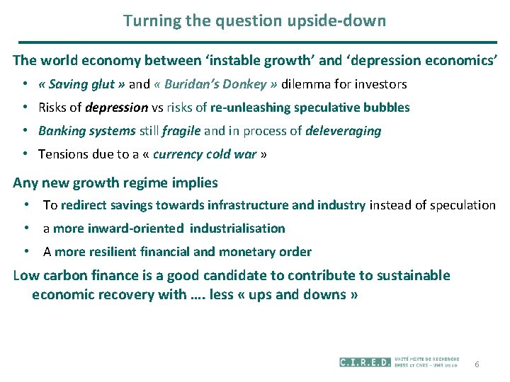 Turning the question upside-down The world economy between 'instable growth' and 'depression economics' •