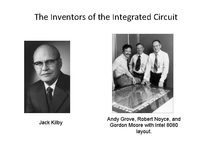 The Inventors of the Integrated Circuit Jack Kilby Andy Grove, Robert Noyce, and Gordon