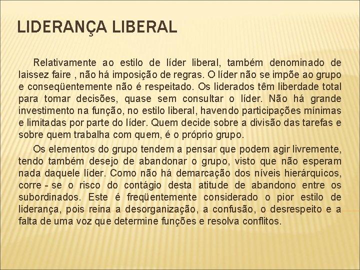 LIDERANÇA LIBERAL Relativamente ao estilo de líder liberal, também denominado de laissez faire ,