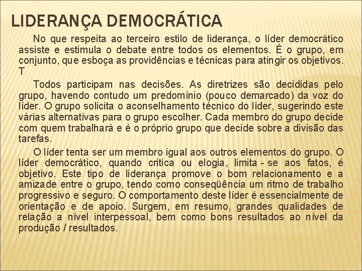 LIDERANÇA DEMOCRÁTICA No que respeita ao terceiro estilo de liderança, o líder democrático assiste