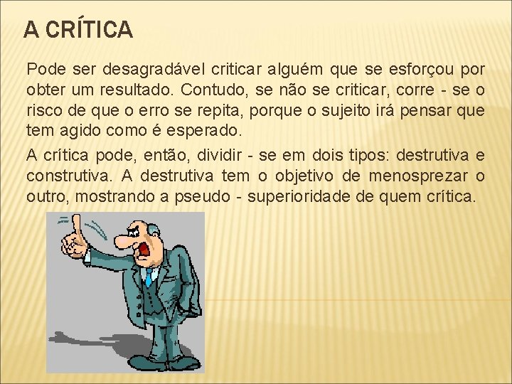 A CRÍTICA Pode ser desagradável criticar alguém que se esforçou por obter um resultado.