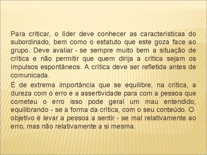 Para criticar, o líder deve conhecer as características do subordinado, bem como o estatuto