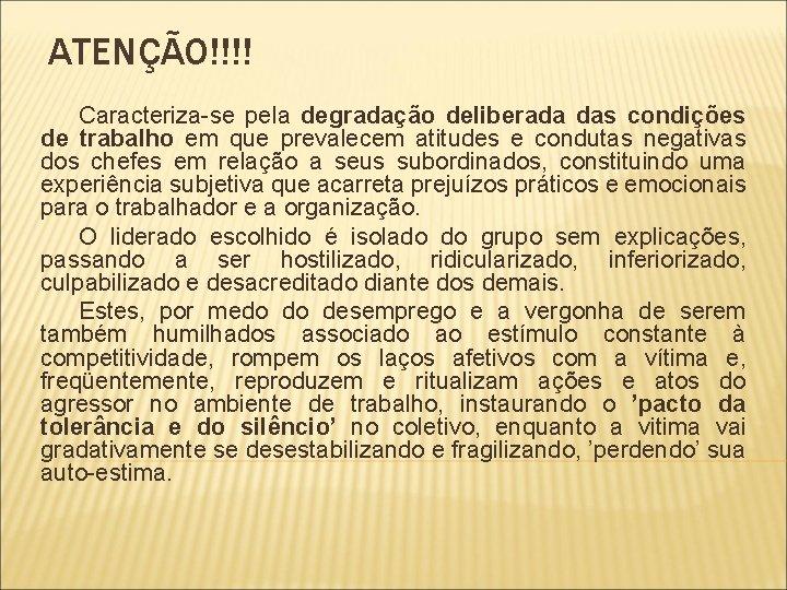ATENÇÃO!!!! Caracteriza-se pela degradação deliberada das condições de trabalho em que prevalecem atitudes e