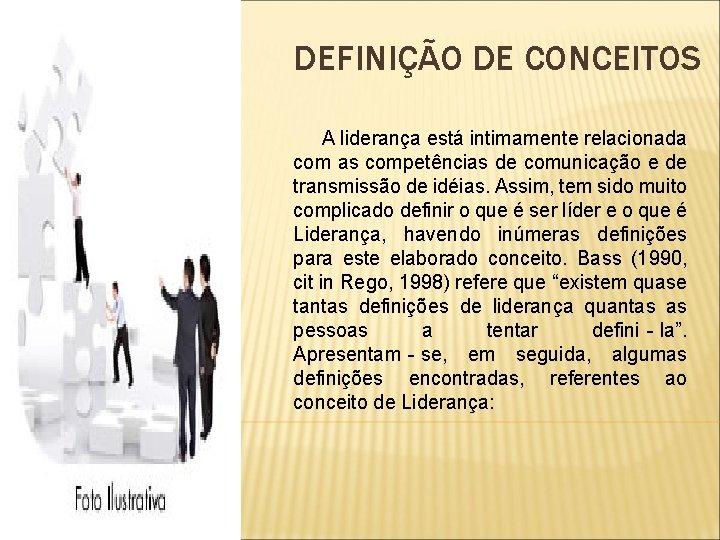 DEFINIÇÃO DE CONCEITOS A liderança está intimamente relacionada com as competências de comunicação e