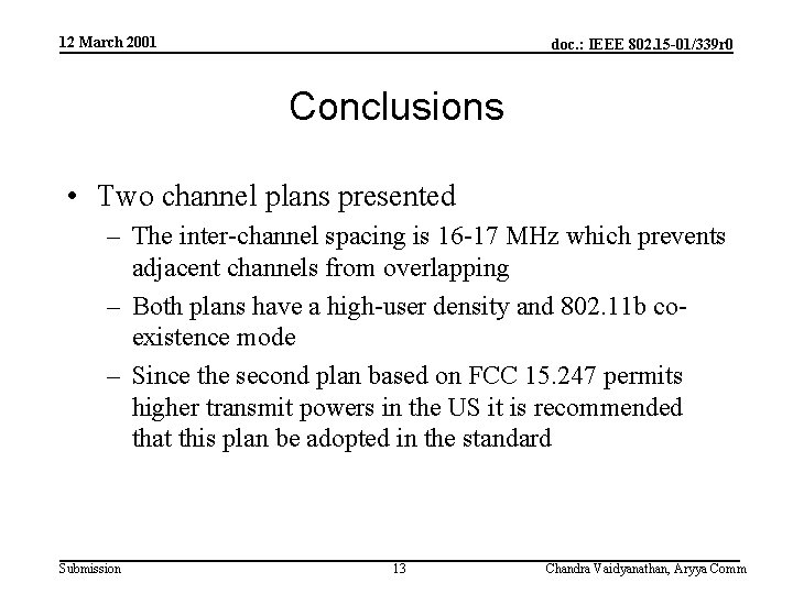 12 March 2001 doc. : IEEE 802. 15 -01/339 r 0 Conclusions • Two