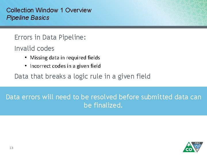 Collection Window 1 Overview Pipeline Basics Errors in Data Pipeline: Invalid codes • Missing