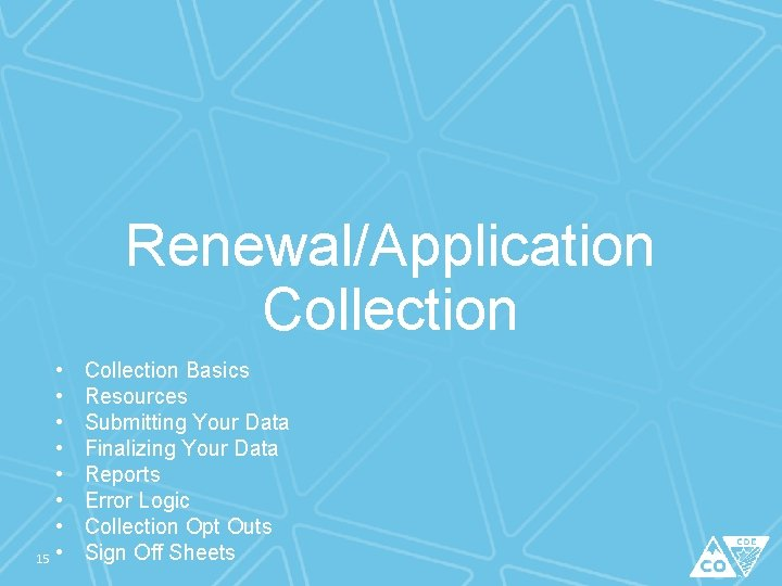 Renewal/Application Collection • • 15 • Collection Basics Resources Submitting Your Data Finalizing Your