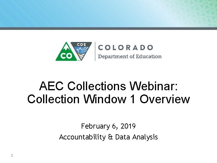 AEC Collections Webinar: Collection Window 1 Overview February 6, 2019 Accountability & Data Analysis