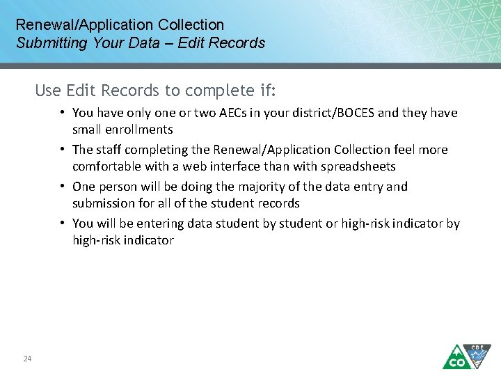 Renewal/Application Collection Submitting Your Data – Edit Records Use Edit Records to complete if: