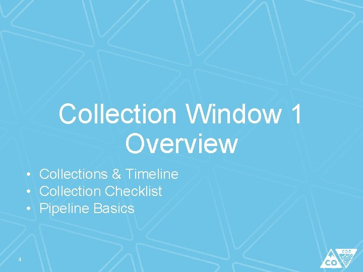 Collection Window 1 Overview • Collections & Timeline • Collection Checklist • Pipeline Basics