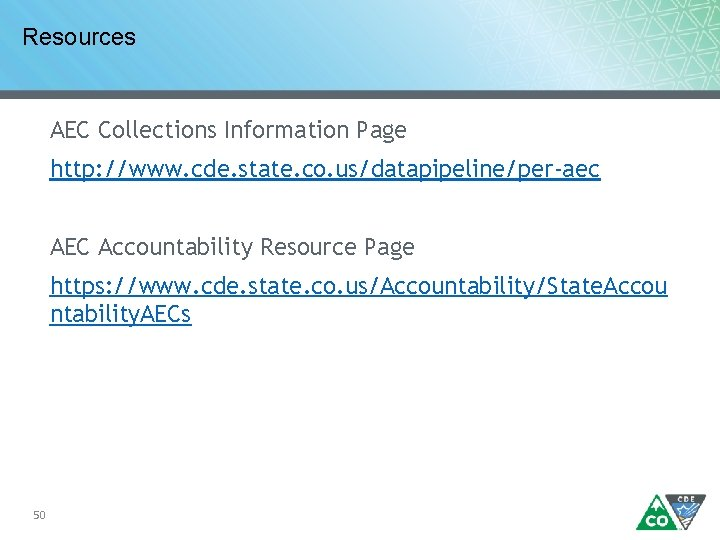 Resources AEC Collections Information Page http: //www. cde. state. co. us/datapipeline/per-aec AEC Accountability Resource