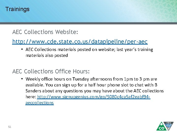 Trainings AEC Collections Website: http: //www. cde. state. co. us/datapipeline/per-aec • AEC Collections materials