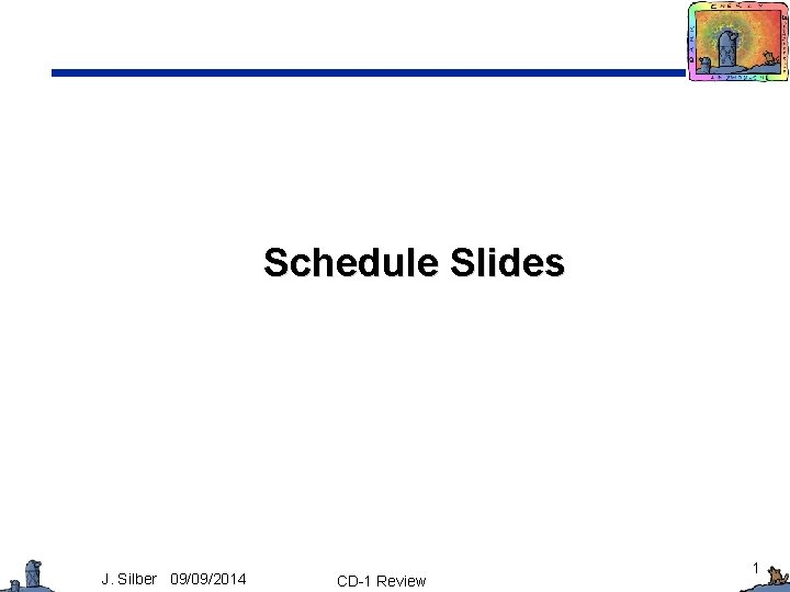 Schedule Slides J. Silber 09/09/2014 CD-1 Review 1