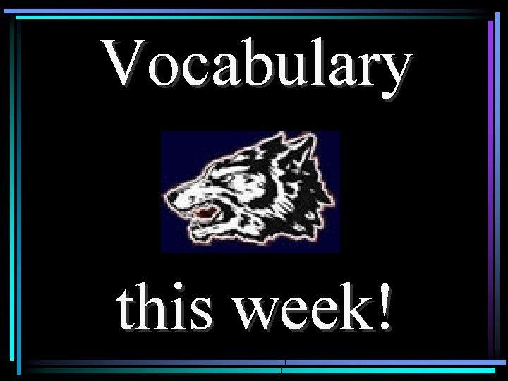 Vocabulary this week!