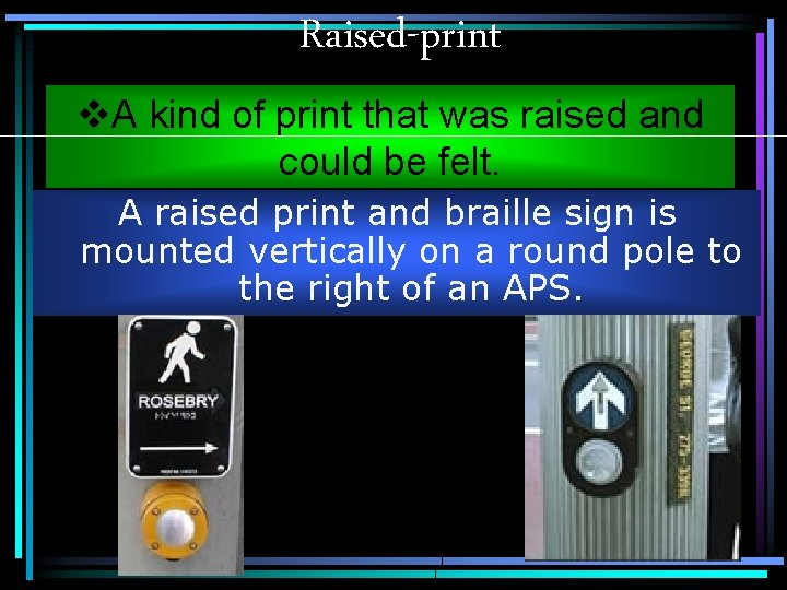 Raised-print v. A kind of print that was raised and could be felt. A