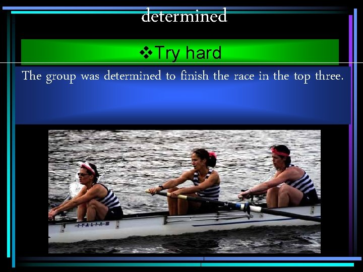determined v. Try hard The group was determined to finish the race in the