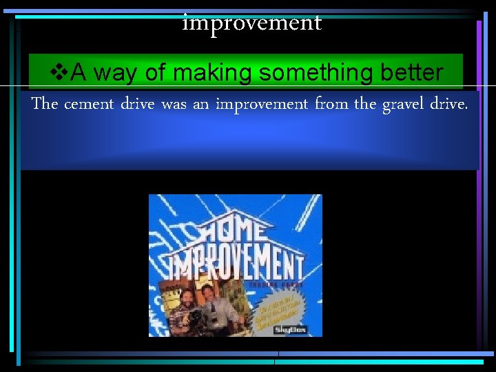 improvement v. A way of making something better The cement drive was an improvement