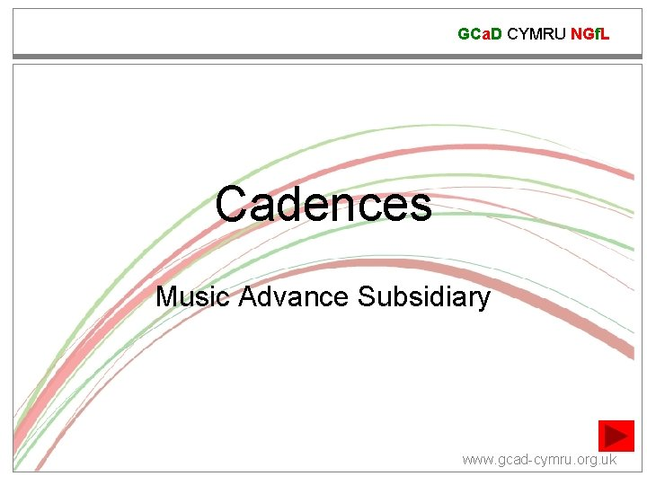GCa. D CYMRU NGf. L Cadences Music Advance Subsidiary www. gcad-cymru. org. uk