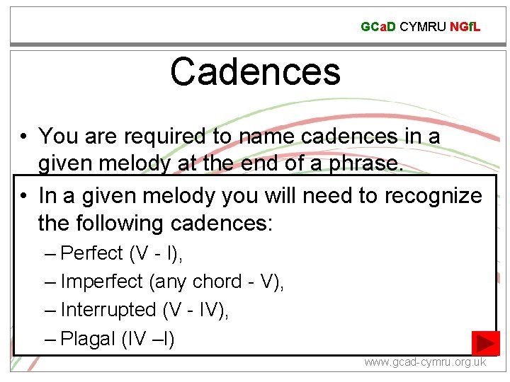 GCa. D CYMRU NGf. L Cadences • You are required to name cadences in