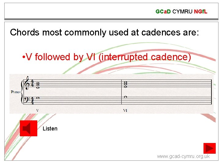 GCa. D CYMRU NGf. L Chords most commonly used at cadences are: • V