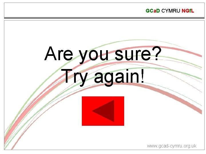 GCa. D CYMRU NGf. L Are you sure? Try again! www. gcad-cymru. org. uk