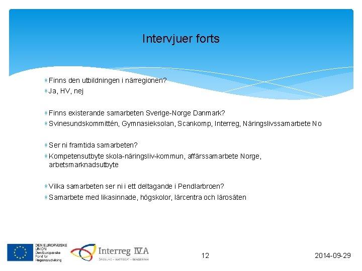 Intervjuer forts ∗ Finns den utbildningen i närregionen? ∗ Ja, HV, nej ∗ Finns
