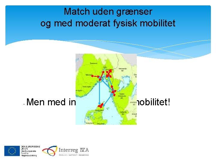 Match uden grænser og med moderat fysisk mobilitet - Men med intensiv digital mobilitet!