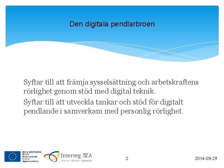 Den digitala pendlarbroen Syftar till att främja sysselsättning och arbetskraftens rörlighet genom stöd med