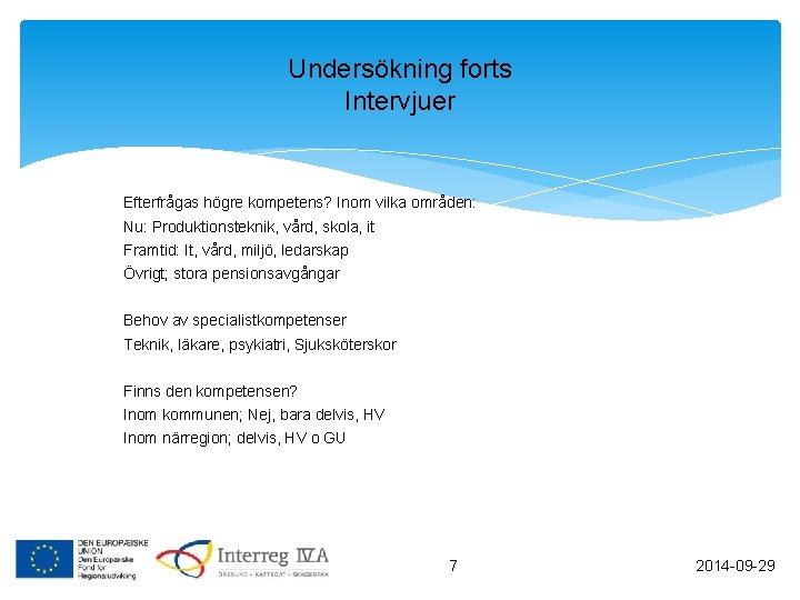 Undersökning forts Intervjuer Efterfrågas högre kompetens? Inom vilka områden: Nu: Produktionsteknik, vård, skola, it