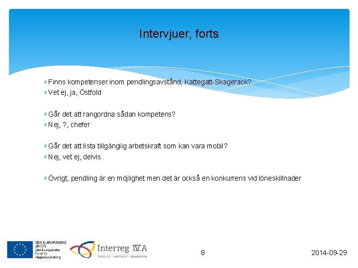Intervjuer, forts ∗ Finns kompetenser inom pendlingsavstånd, Kattegatt-Skagerack? ∗ Vet ej, ja, Östfold ∗