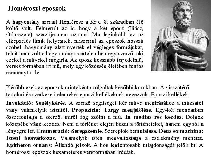 Homéroszi eposzok A hagyomány szerint Homérosz a Kr. e. 8. században élő költő volt.