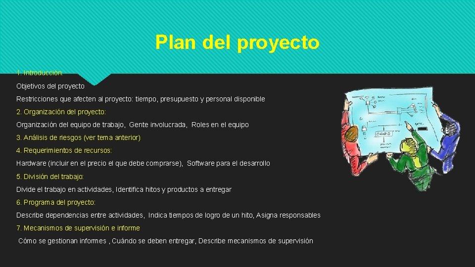 Plan del proyecto 1. Introducción: Objetivos del proyecto Restricciones que afecten al proyecto: tiempo,