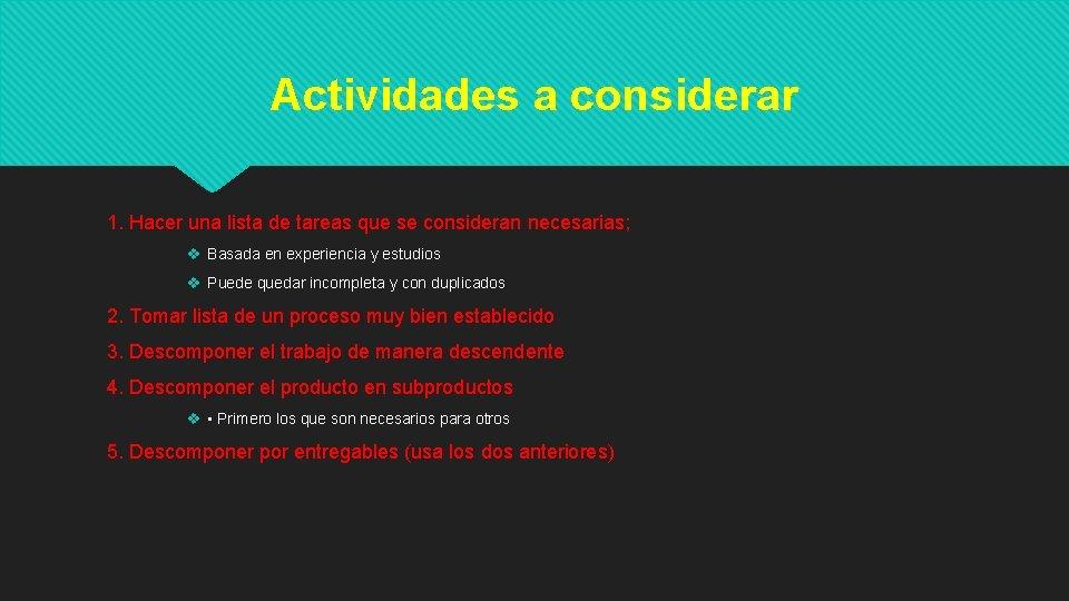 Actividades a considerar 1. Hacer una lista de tareas que se consideran necesarias; v