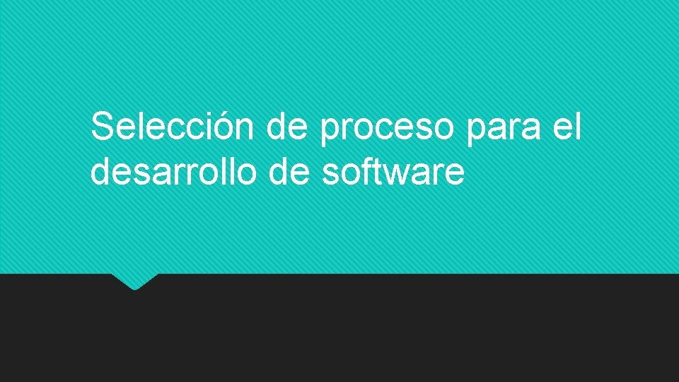 Selección de proceso para el desarrollo de software