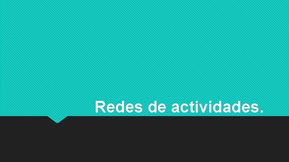 Redes de actividades.