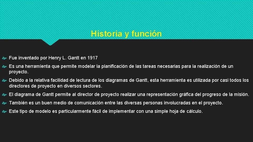 Historia y función Fue inventado por Henry L. Gantt en 1917 Es una herramienta