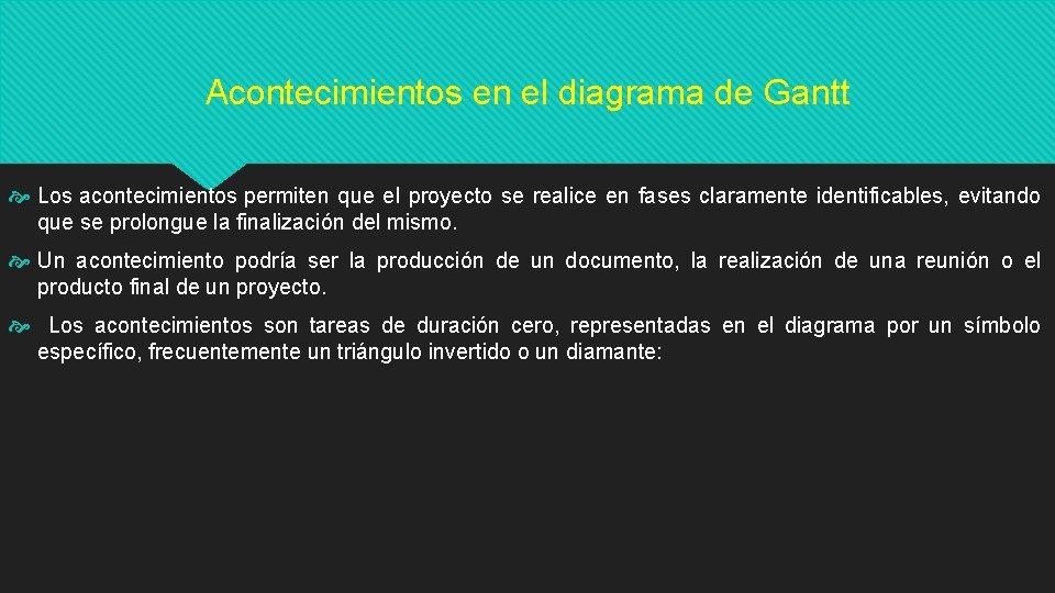 Acontecimientos en el diagrama de Gantt Los acontecimientos permiten que el proyecto se realice