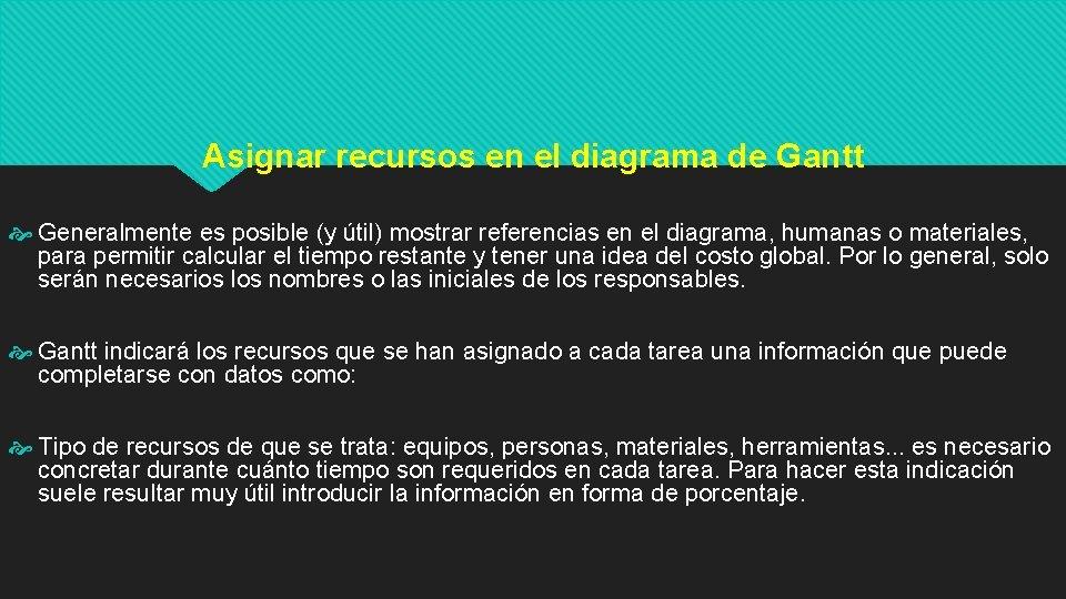 Asignar recursos en el diagrama de Gantt Generalmente es posible (y útil) mostrar referencias